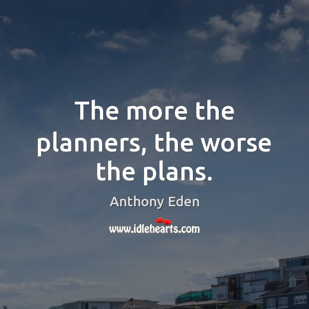 Image, The more the planners, the worse the plans.