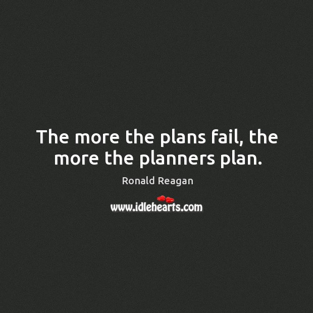 Image about The more the plans fail, the more the planners plan.