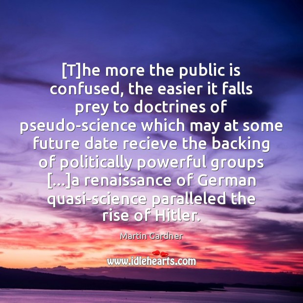 [T]he more the public is confused, the easier it falls prey Martin Gardner Picture Quote
