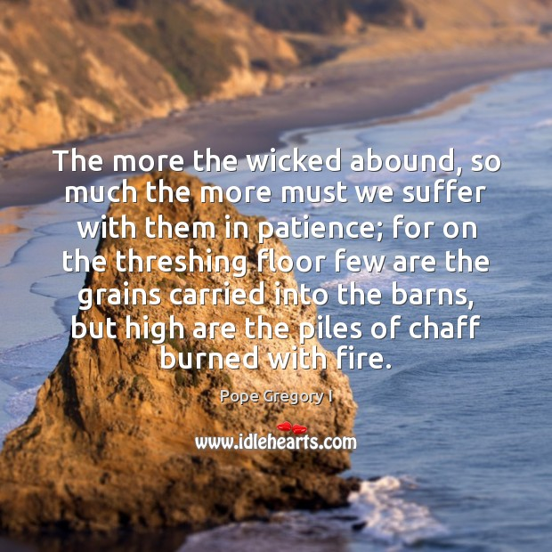 The more the wicked abound, so much the more must we suffer Image