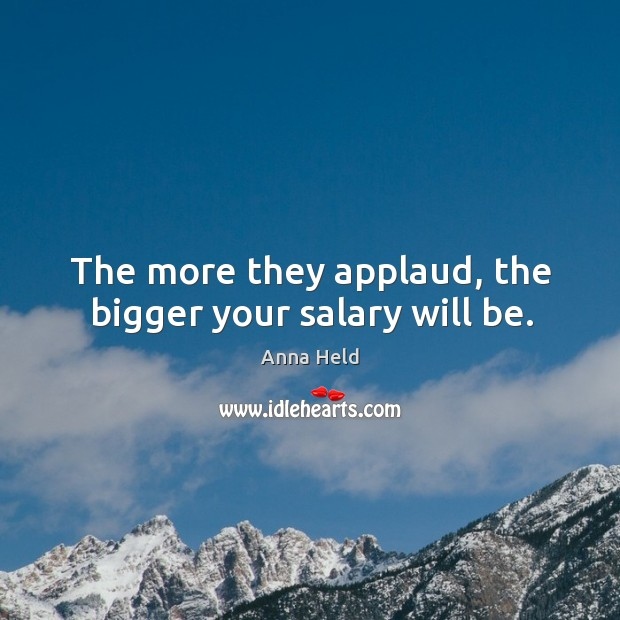 Image, The more they applaud, the bigger your salary will be.