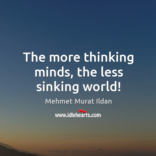 Image, The more thinking minds, the less sinking world!