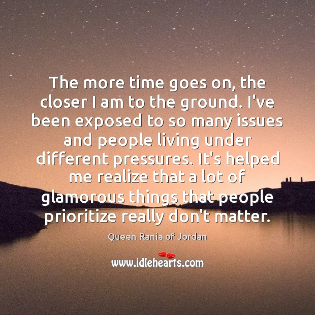 The more time goes on, the closer I am to the ground. Image