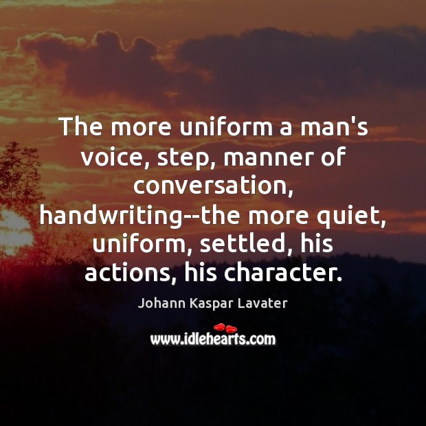 The more uniform a man's voice, step, manner of conversation, handwriting–the more Image