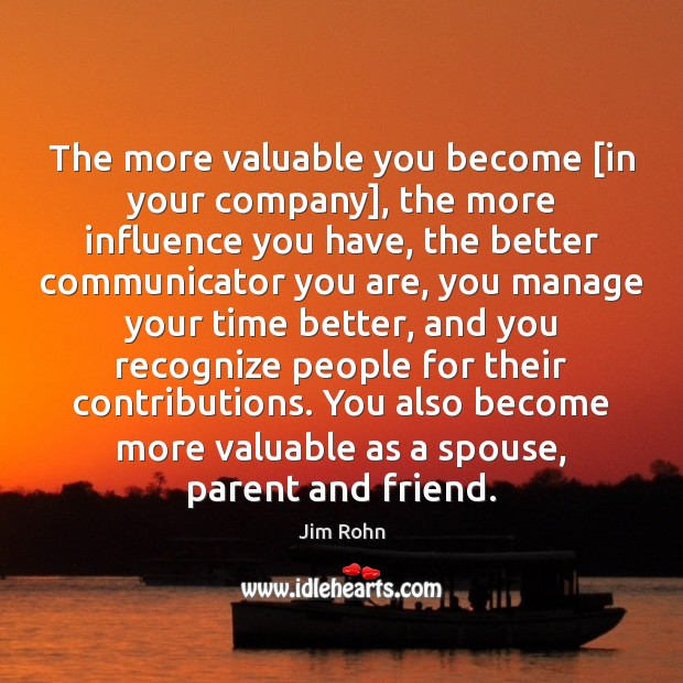 The more valuable you become [in your company], the more influence you Image