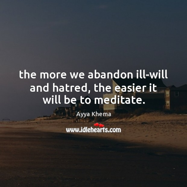 Image, The more we abandon ill-will and hatred, the easier it will be to meditate.