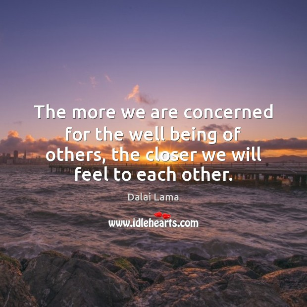 The more we are concerned for the well being of others, the Dalai Lama Picture Quote
