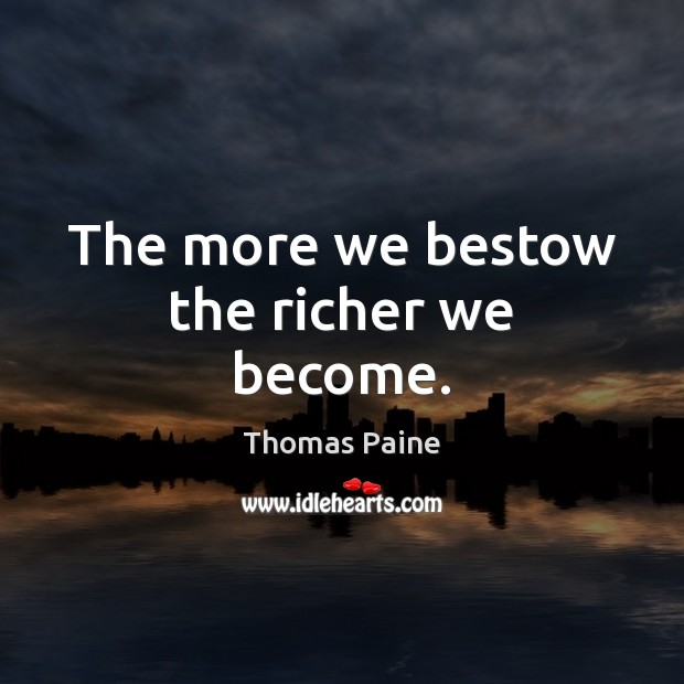 Image, The more we bestow the richer we become.