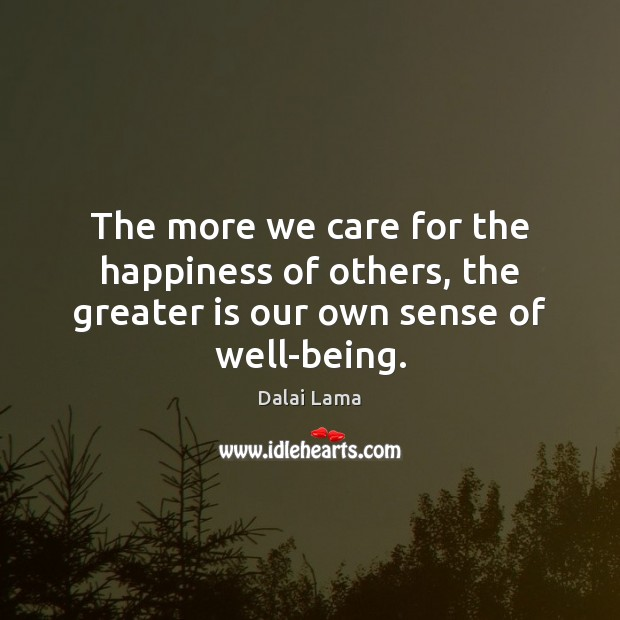 Image, The more we care for the happiness of others, the greater is our own sense of well-being.