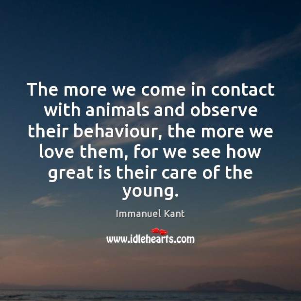 Image, The more we come in contact with animals and observe their behaviour,