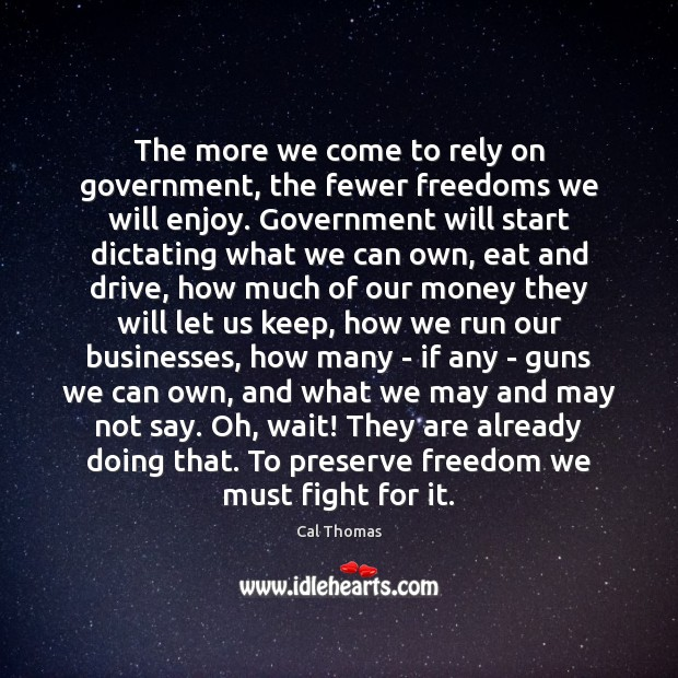The more we come to rely on government, the fewer freedoms we Image