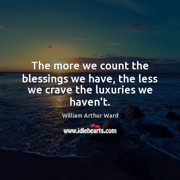 Image, The more we count the blessings we have, the less we crave the luxuries we haven't.