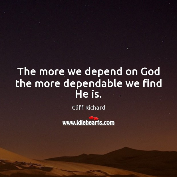 The more we depend on God the more dependable we find He is. Image