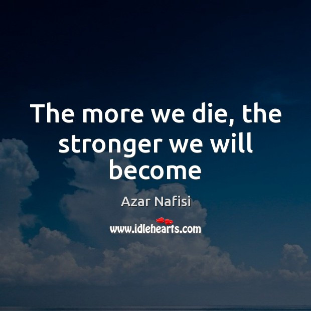 The more we die, the stronger we will become Image