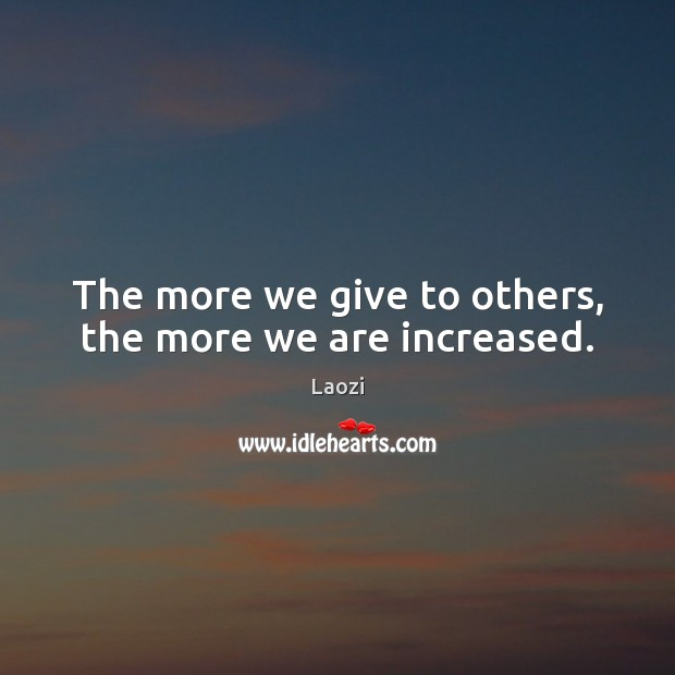 Image, The more we give to others, the more we are increased.