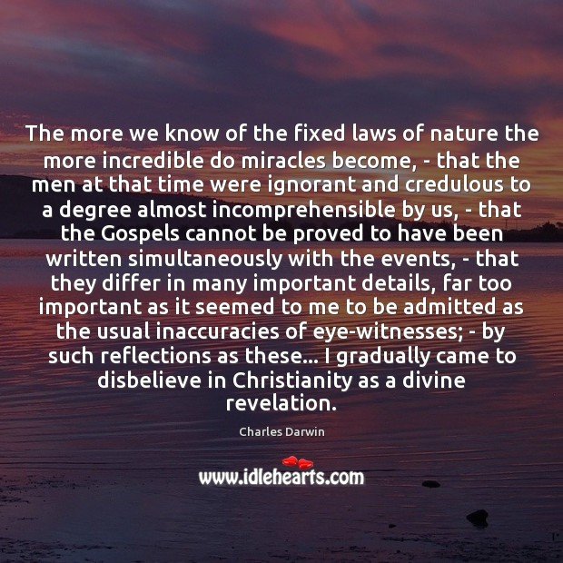 The more we know of the fixed laws of nature the more Charles Darwin Picture Quote