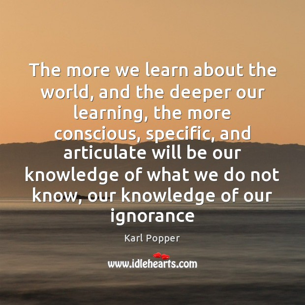 The more we learn about the world, and the deeper our learning, Image