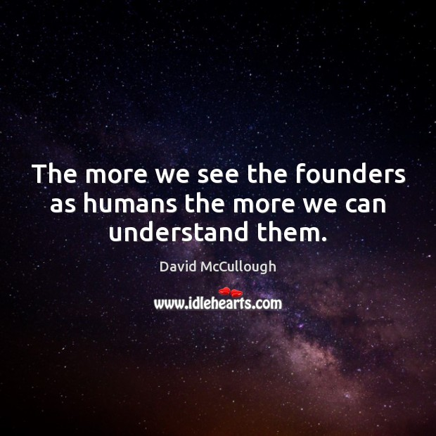 Image, The more we see the founders as humans the more we can understand them.