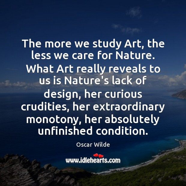 Image, The more we study Art, the less we care for Nature. What