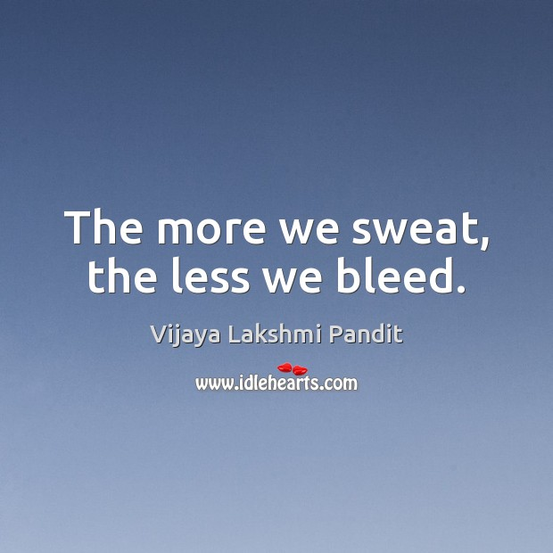 The more we sweat, the less we bleed. Image