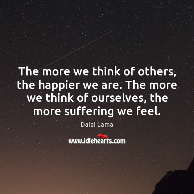 The more we think of others, the happier we are. The more Dalai Lama Picture Quote