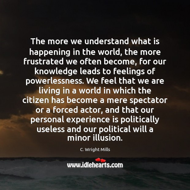 The more we understand what is happening in the world, the more C. Wright Mills Picture Quote
