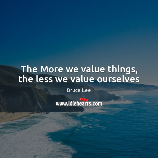 Image, The More we value things, the less we value ourselves