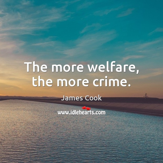 The more welfare, the more crime. James Cook Picture Quote