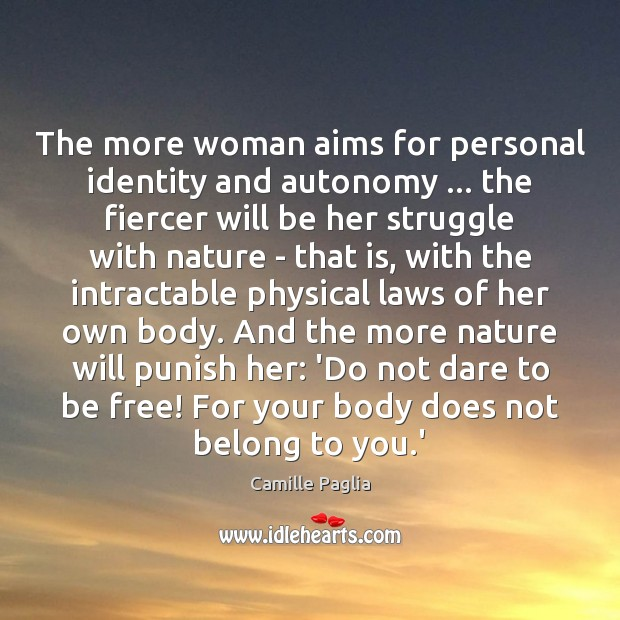 Image, The more woman aims for personal identity and autonomy … the fiercer will