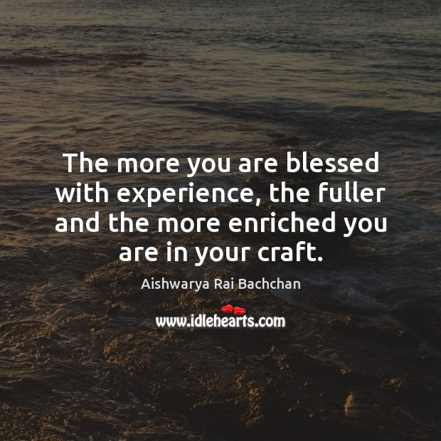 Image, The more you are blessed with experience, the fuller and the more