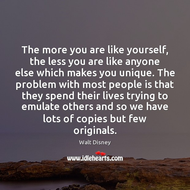 The more you are like yourself, the less you are like anyone Image