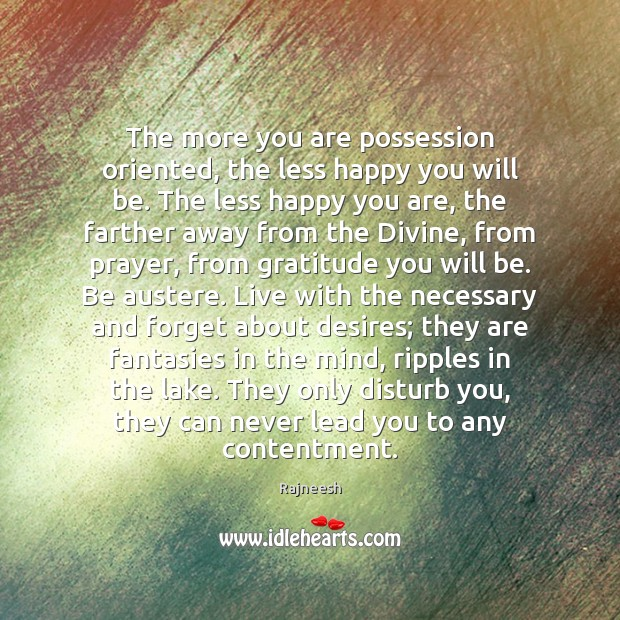 Image, The more you are possession oriented, the less happy you will be.