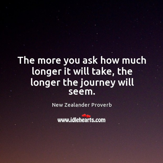 The more you ask how much longer it will take, the longer the journey will seem. New Zealander Proverbs Image