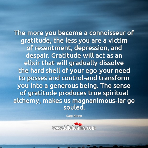 Image, The more you become a connoisseur of gratitude, the less you are