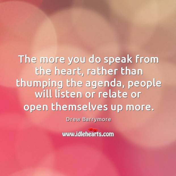 The more you do speak from the heart, rather than thumping the Image