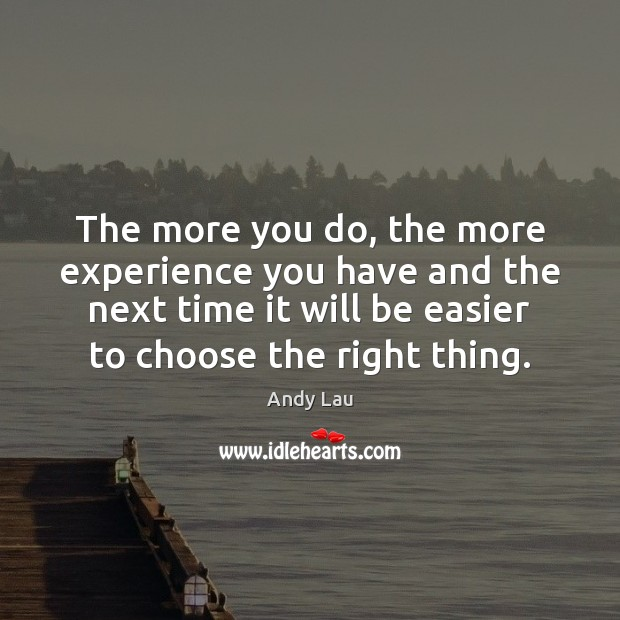 The more you do, the more experience you have and the next Image