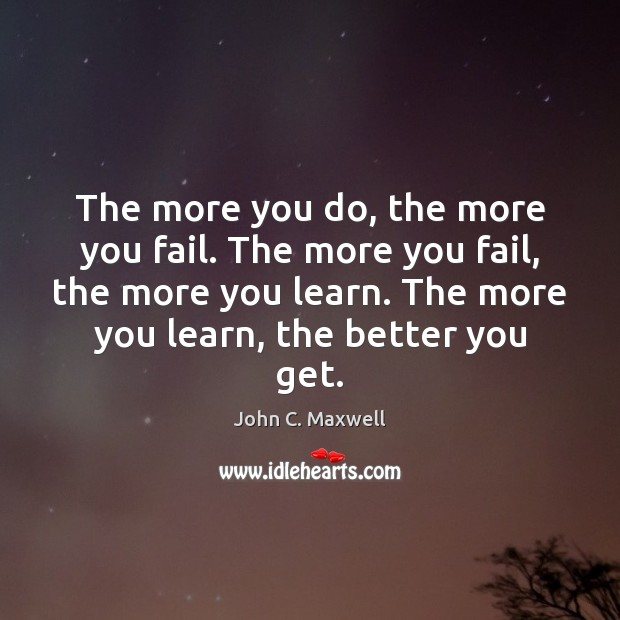 Image, The more you do, the more you fail. The more you fail,