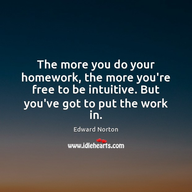 Image, The more you do your homework, the more you're free to be