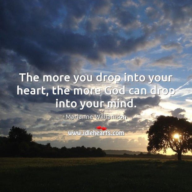 Image, The more you drop into your heart, the more God can drop into your mind.
