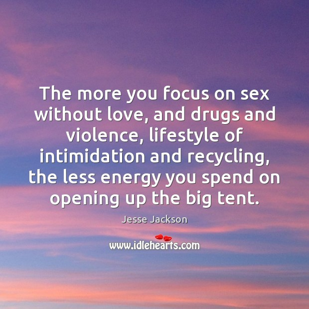 The more you focus on sex without love, and drugs and violence, Image