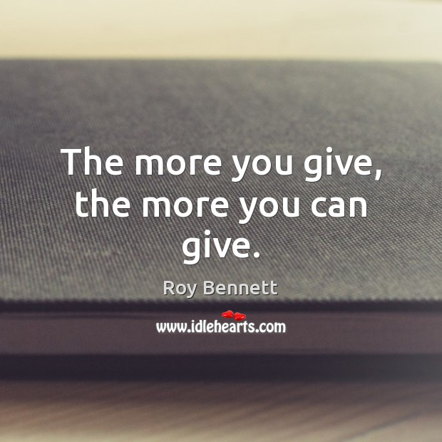 Image, The more you give, the more you can give.