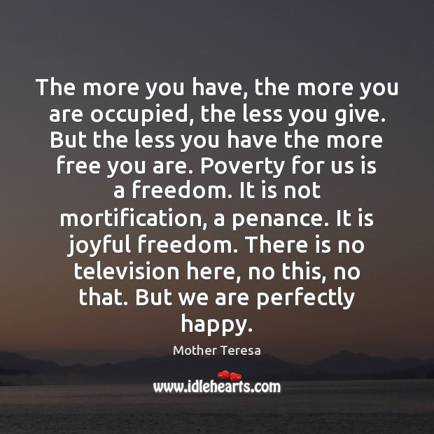 The more you have, the more you are occupied, the less you Image