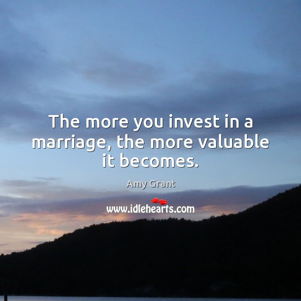 The more you invest in a marriage, the more valuable it becomes. Marriage Quotes Image