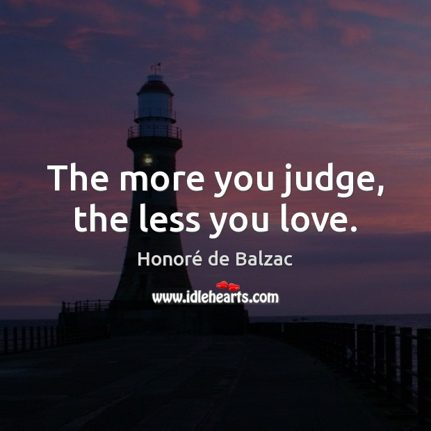 Image, The more you judge, the less you love.