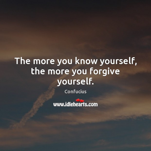 The more you know yourself, the more you forgive yourself. Forgive Yourself Quotes Image