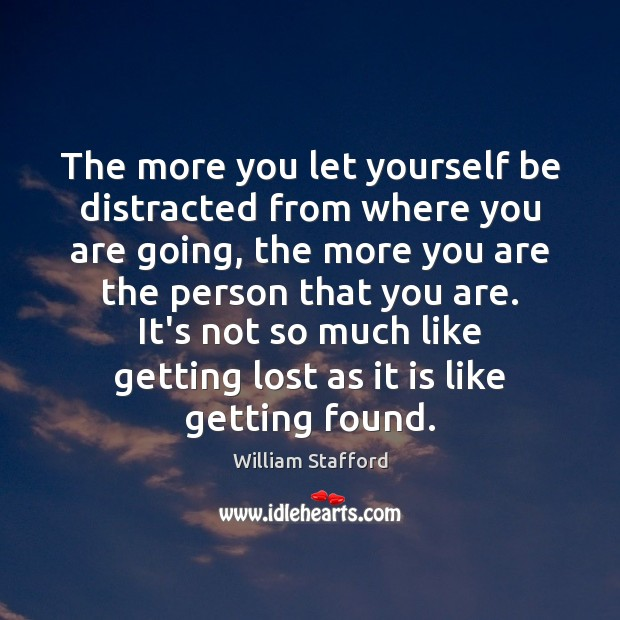 Image, The more you let yourself be distracted from where you are going,