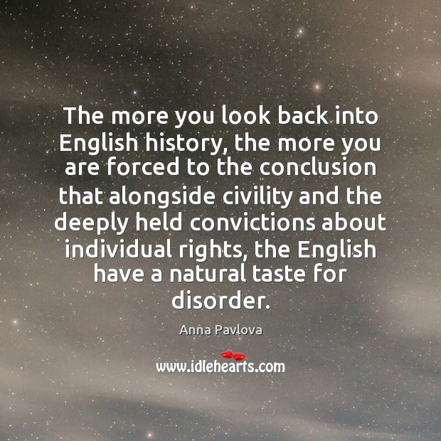 The more you look back into English history, the more you are Anna Pavlova Picture Quote