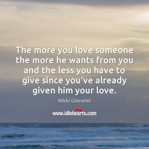 The more you love someone the more he wants from you and Image