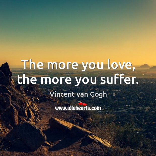 Image, The more you love, the more you suffer.