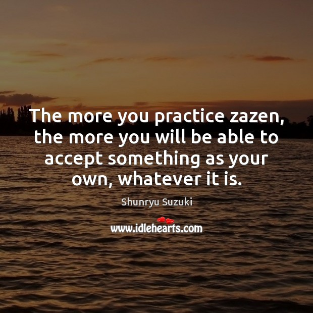 Image, The more you practice zazen, the more you will be able to